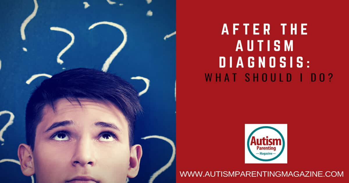 After the Autism Diagnosis: What Should I Do? https://www.autismparentingmagazine.com/autism-diagnosis-what-to-do/