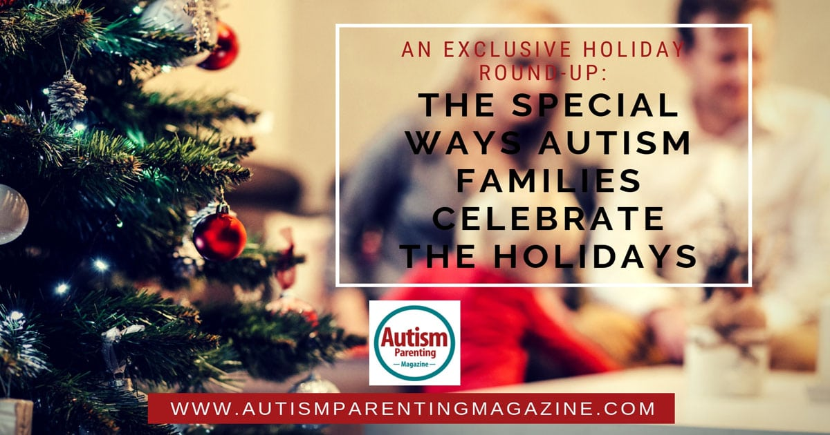 An Exclusive Holiday Round-Up: The Special Ways Autism Families Celebrate the Holidays https://www.autismparentingmagazine.com/autism-families-celebrate-the-holidays/