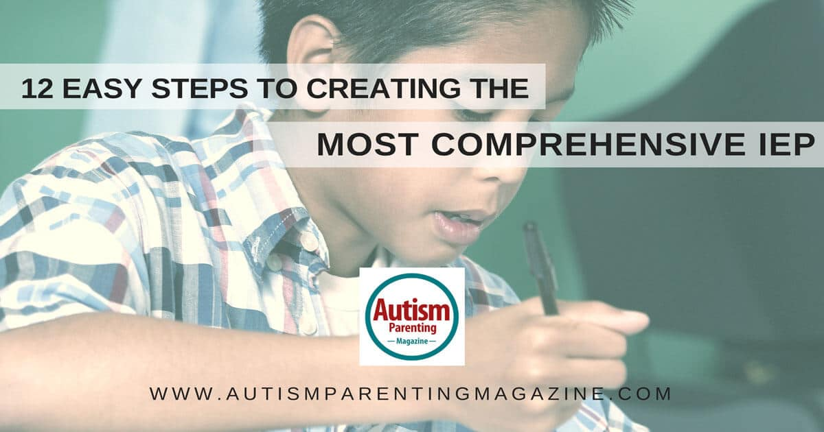 12 Easy Steps to Creating the Most Comprehensive IEP https://www.autismparentingmagazine.com/easy-steps-to-comprehensive-iep/