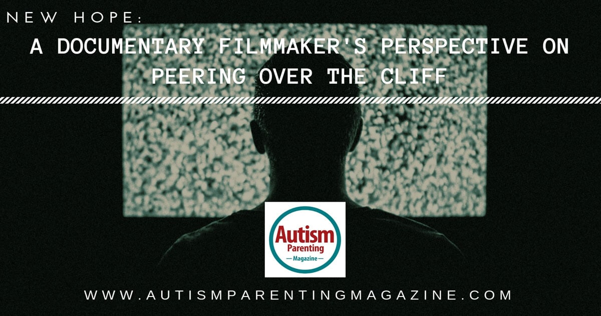 New Hope: A Documentary Filmmaker's Perspective on Peering Over the Cliff https://www.autismparentingmagazine.com/filmmakers-perspective-over-the-cliff/