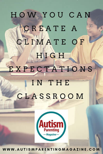 How You Can Create a Climate Of High Expectations in the Classroom https://www.autismparentingmagazine.com/high-expectations-in-the-classroom/