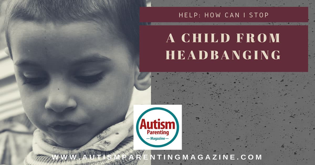Help: How Can I Stop a Child From Headbanging? https://www.autismparentingmagazine.com/stop-a-child-from-headbanging/