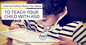 Internet Safety Rules You Need to Teach Your Child with ASD https://www.autismparentingmagazine.com/internet-safety-rules-to-teach/