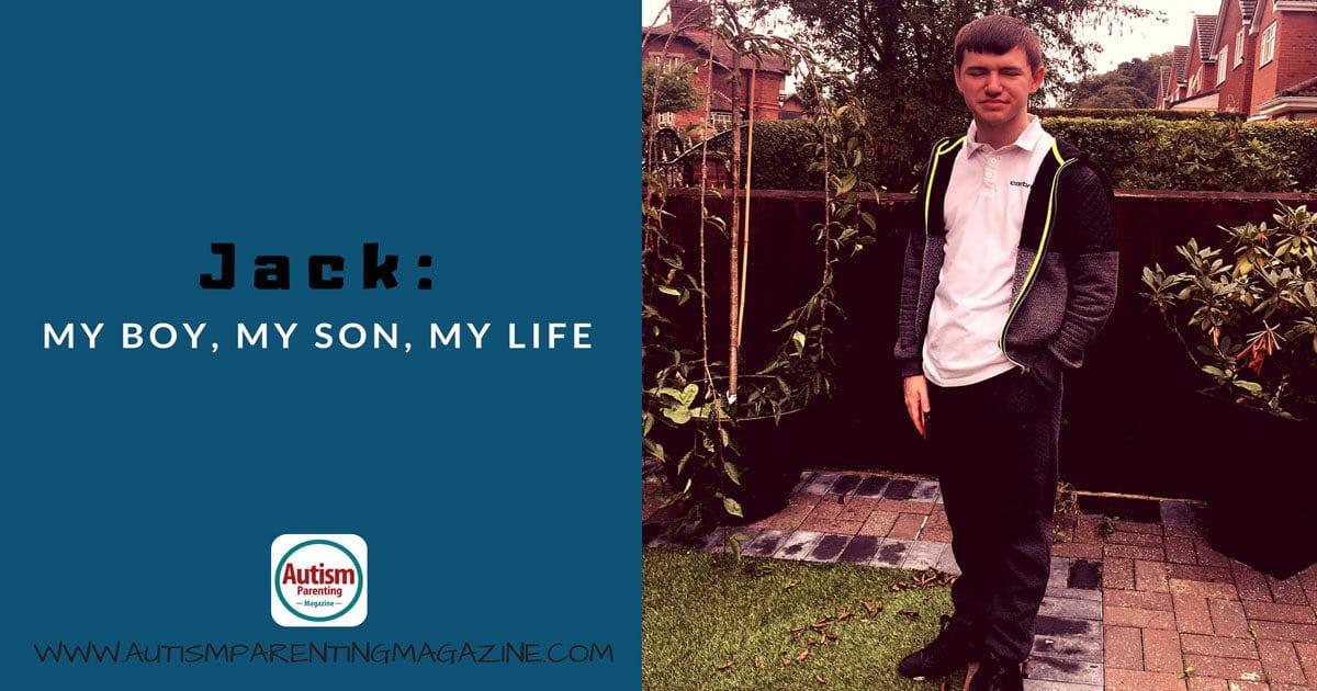 Jack: My Boy, My Son, My Life https://www.autismparentingmagazine.com/jack-my-son-my-life/