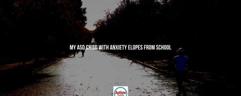 Help: My ASD Child With Anxiety Elopes from School