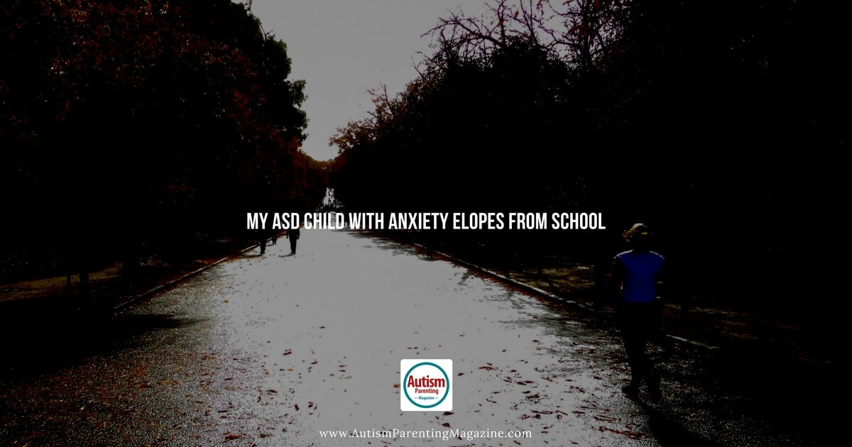 My ASD Child with Anxiety Elopes from School https://www.autismparentingmagazine.com/asd-child-axnetiy-school