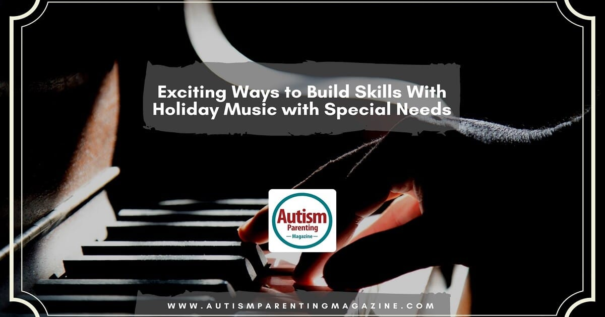 Exciting Ways to Build Skills With Holiday Music with Special Needs https://www.autismparentingmagazine.com/build-skills-holiday-music-autism
