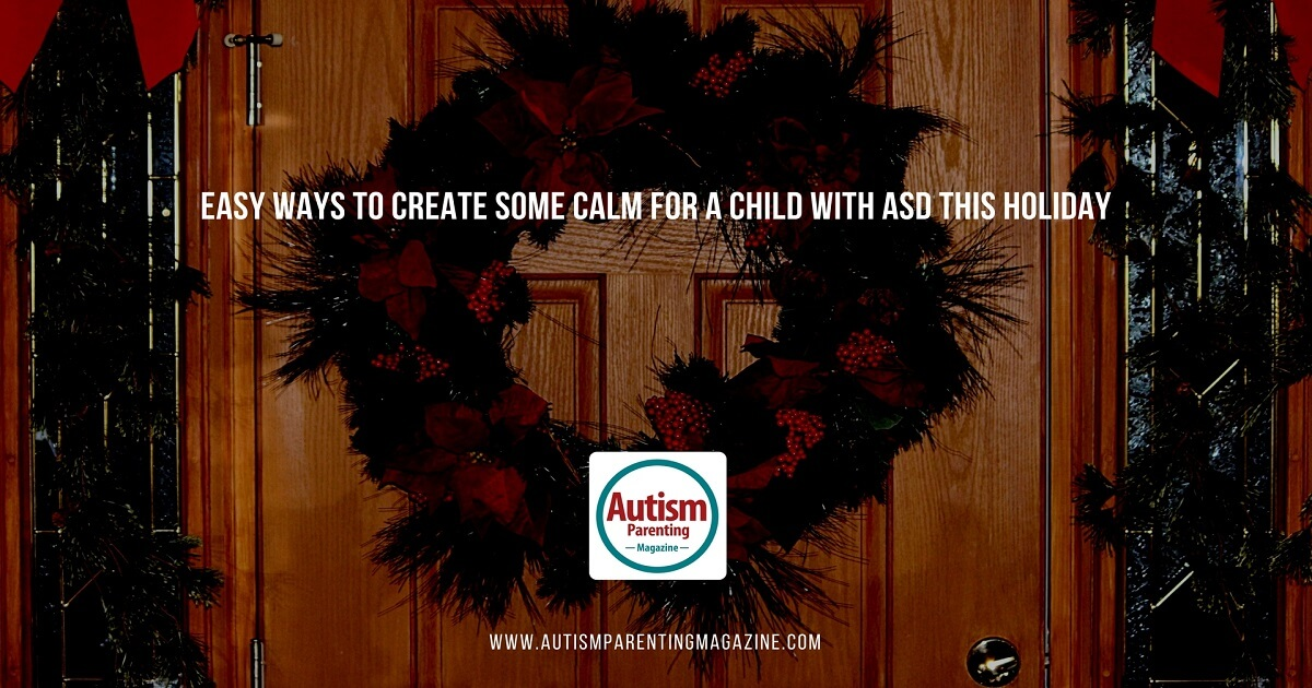Easy Ways to Create Some Calm for a Child with ASD This Holiday https://www.autismparentingmagazine.com/create-calm-asd-child-holidays