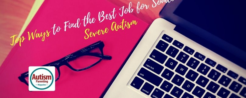 Top Ways to Find the Best Job for Someone with Severe Autism