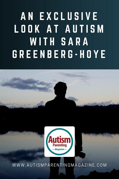 An Exclusive Look at AUTISM with Sara Greenberg-Hoye https://www.autismparentingmagazine.com/autism-with-sara-greenberg-hoye