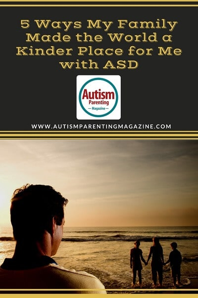 5 Ways My Family Made the World a Kinder Place for Me with ASD https://www.autismparentingmagazine.com/family-made-world-kinder-place