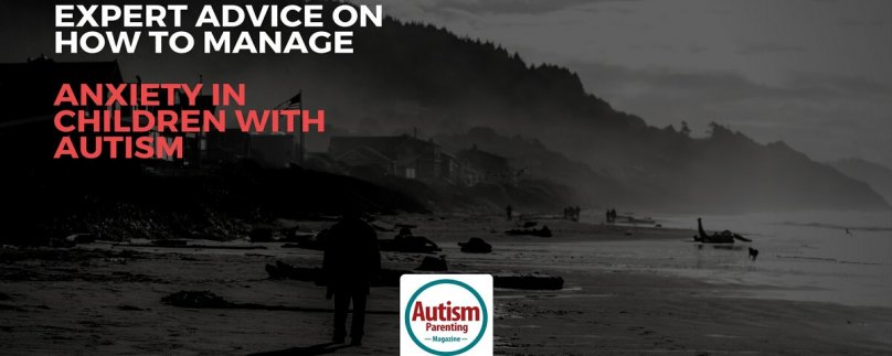 Expert Advice on How To Manage Anxiety in Children with Autism