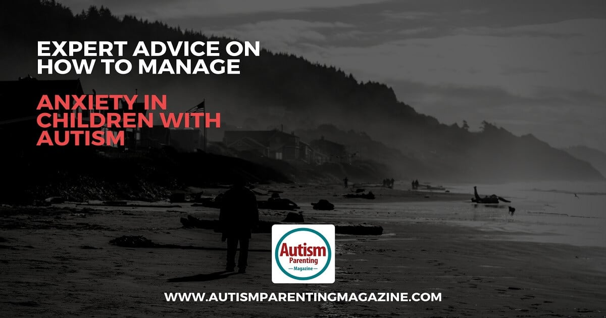 Expert Advice on How To Manage Anxiety in Children with Autism https://www.autismparentingmagazine.com/manage-anxiety-autism-children