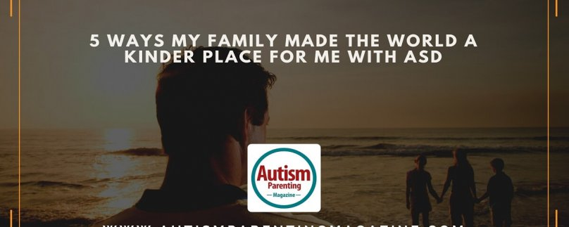 5 Ways My Family Made the World a Kinder Place for Me with ASD