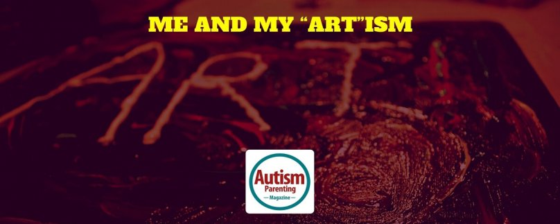 """Me and My """"Art""""ism"""