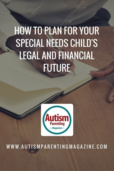 How to Plan for Your Special Needs Child's Legal and Financial Future https://www.autismparentingmagazine.com/plan-legal-financial-future-autism