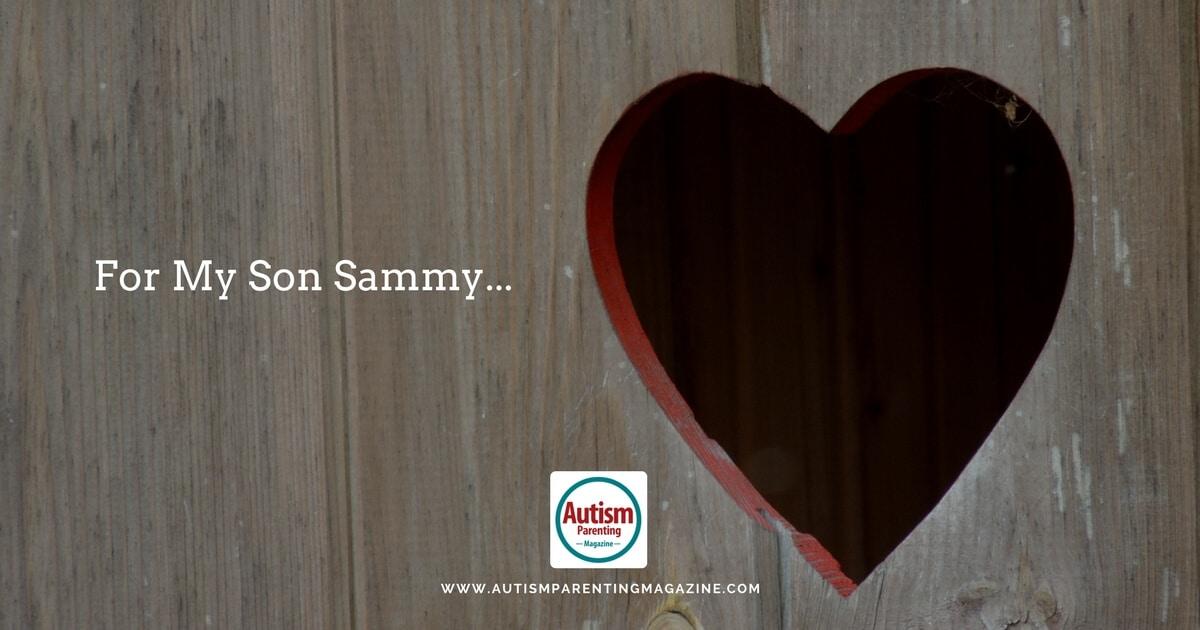 For My Son Sammy... https://www.autismparentingmagazine.com/for-my-son-sammy