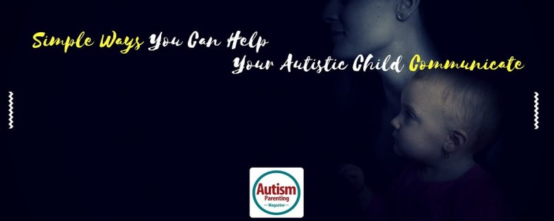 Simple Ways You Can Help Your Autistic Child Communicate
