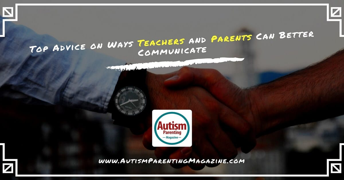 Top Advice on Ways Teachers and Parents Can Better Communicate https://www.autismparentingmagazine.com/ways-teachers-parents-better-communicate