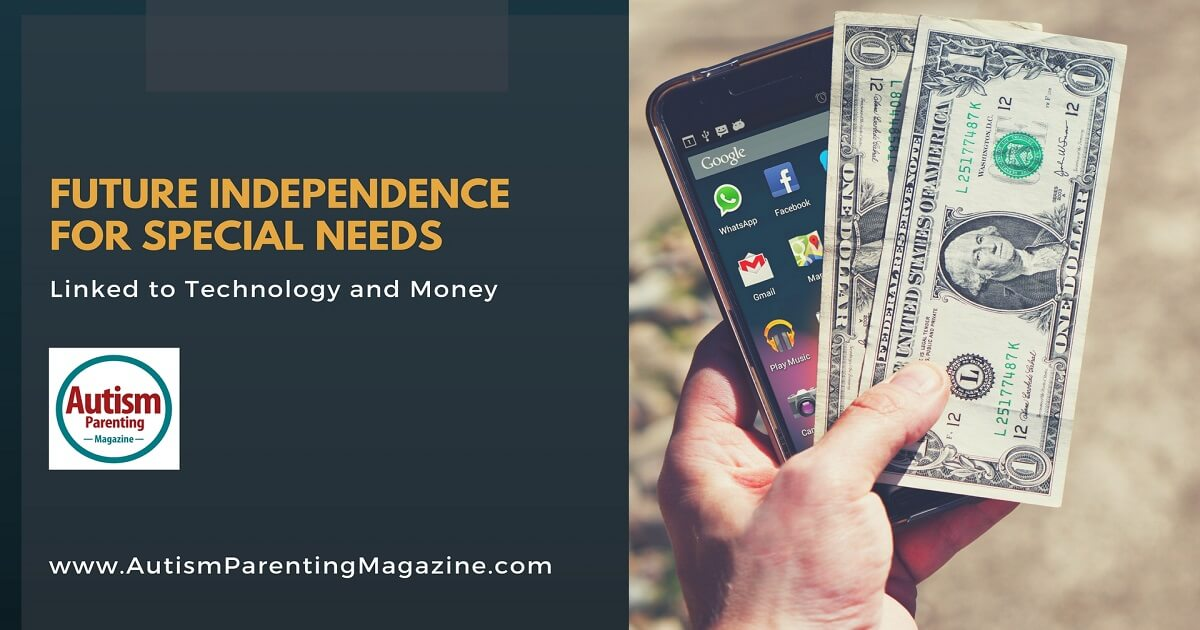 Future Independence for Special Needs Linked to Technology and Money http://www.autismparentingmagazine.com/special-needs-technology-and-money/