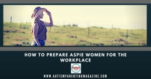 How to Prepare Aspie Women for the Workplace https://www.autismparentingmagazine.com/aspie-women-workplace/