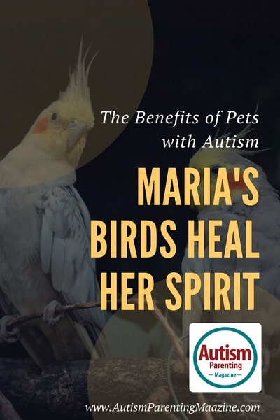 The Benefits of Pets with Autism: Maria's Birds Heal Her Spirit