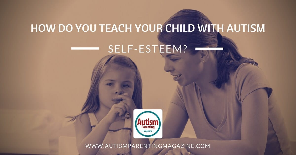 How Do You Teach Your Child With Autism Self-Esteem? http://www.autismparentingmagazine.com/autism-self-esteem/