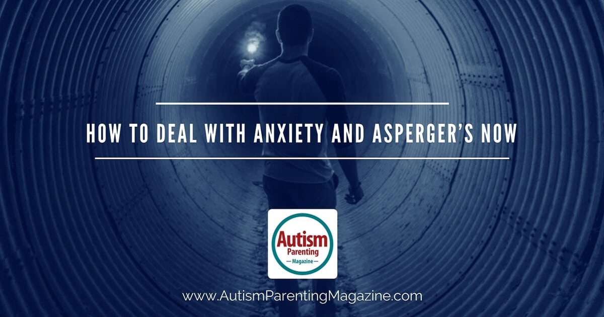 How to Deal with Anxiety and Asperger's Now https://www.autismparentingmagazine.com/anxiety-and-aspergers/
