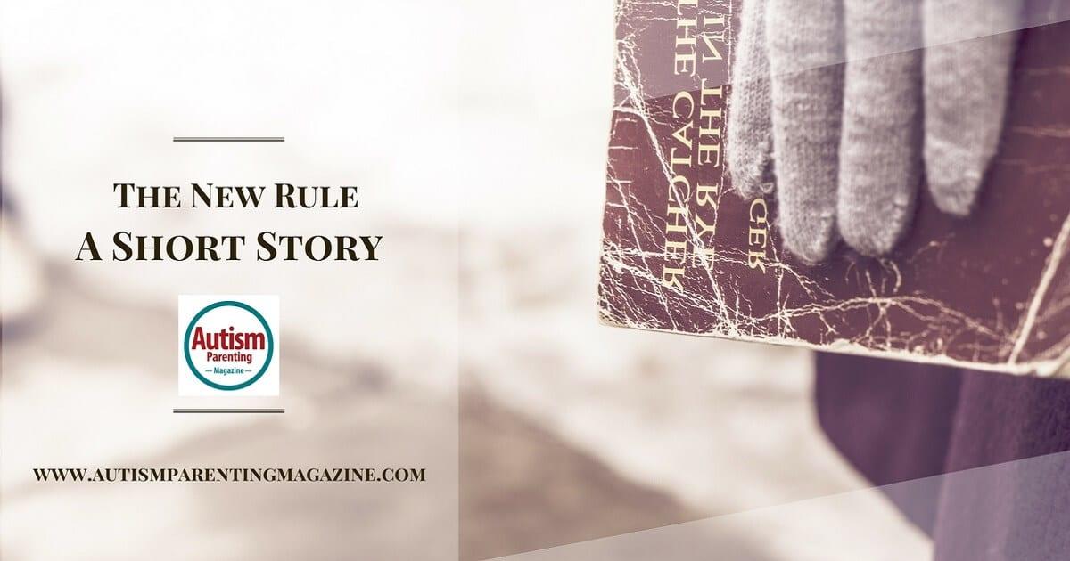 The New Rule - A Short Story http://www.autismparentingmagazine.com/autism-short-story/