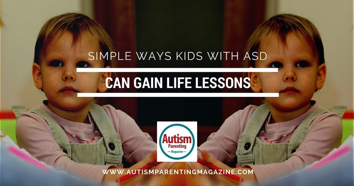Simple Ways Kids with ASD Can Gain Life Lessons http://www.autismparentingmagazine.com/asd-kids-life-lessons/