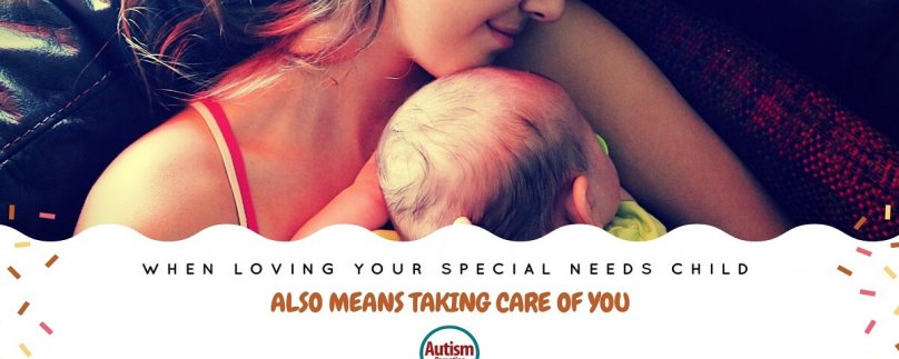 When Loving Your Special Needs Child Also Means Taking Care of You