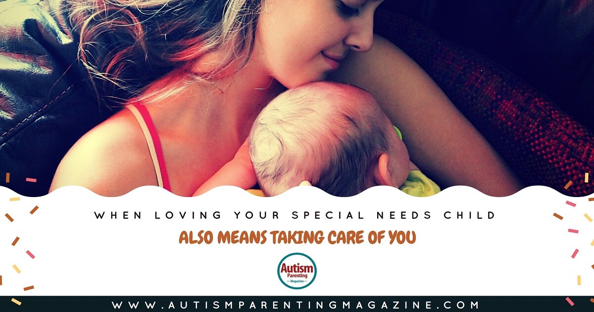 When Loving Your Special Needs Child Also Means Taking Care of You https://www.autismparentingmagazine.com/loving-special-needs-child/