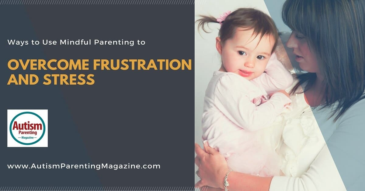 Ways to Use Mindful Parenting to Overcome Frustration and Stress http://www.autismparentingmagazine.com/mindful-parenting-to-overcome-frustration-and-stress