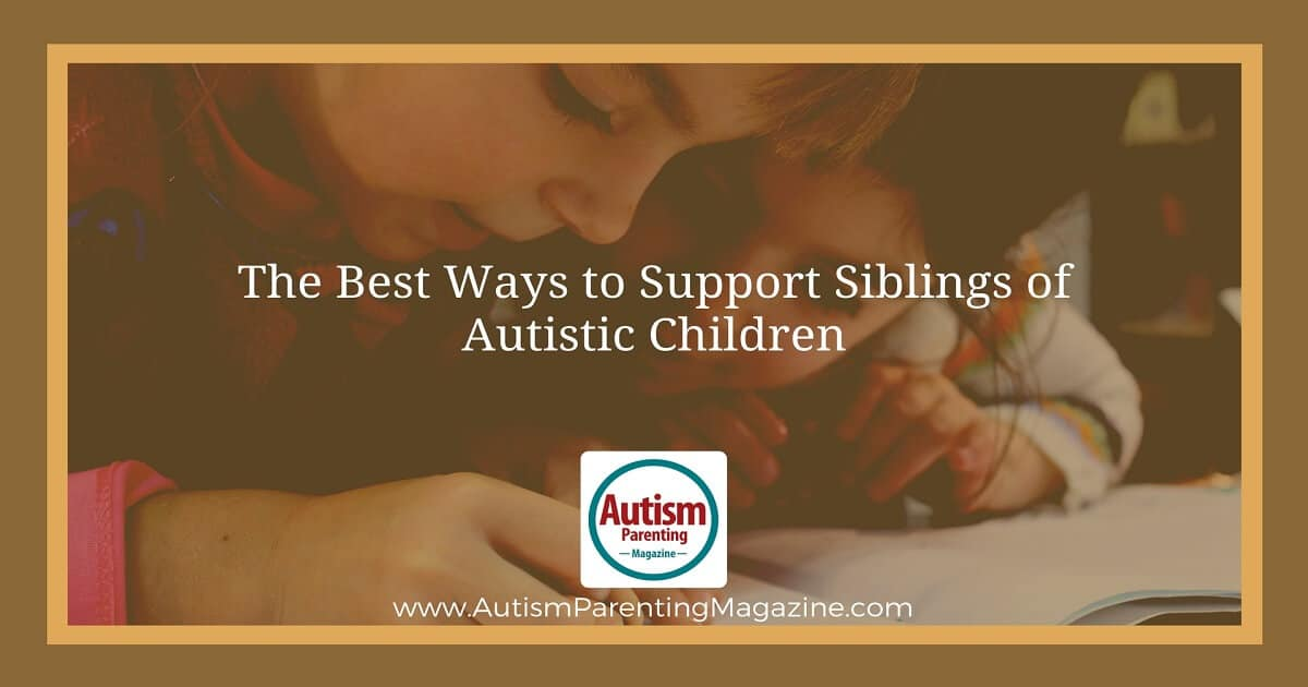 The Best Ways to Support Siblings of Autistic Children http://www.autismparentingmagazine.com/autism-siblings-support/