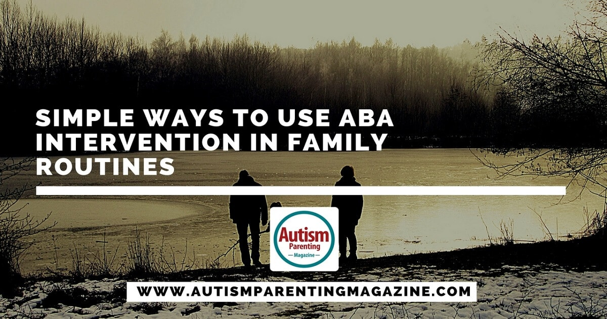 Simple Ways to Use ABA Intervention in Family Routines http://www.autismparentingmagazine.com/aba-intervention-family-routines/