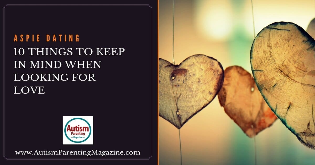 Aspie Dating: 10 Things to Keep in Mind When Looking for Love http://www.autismparentingmagazine.com/aspie-dating-looking-for-love/
