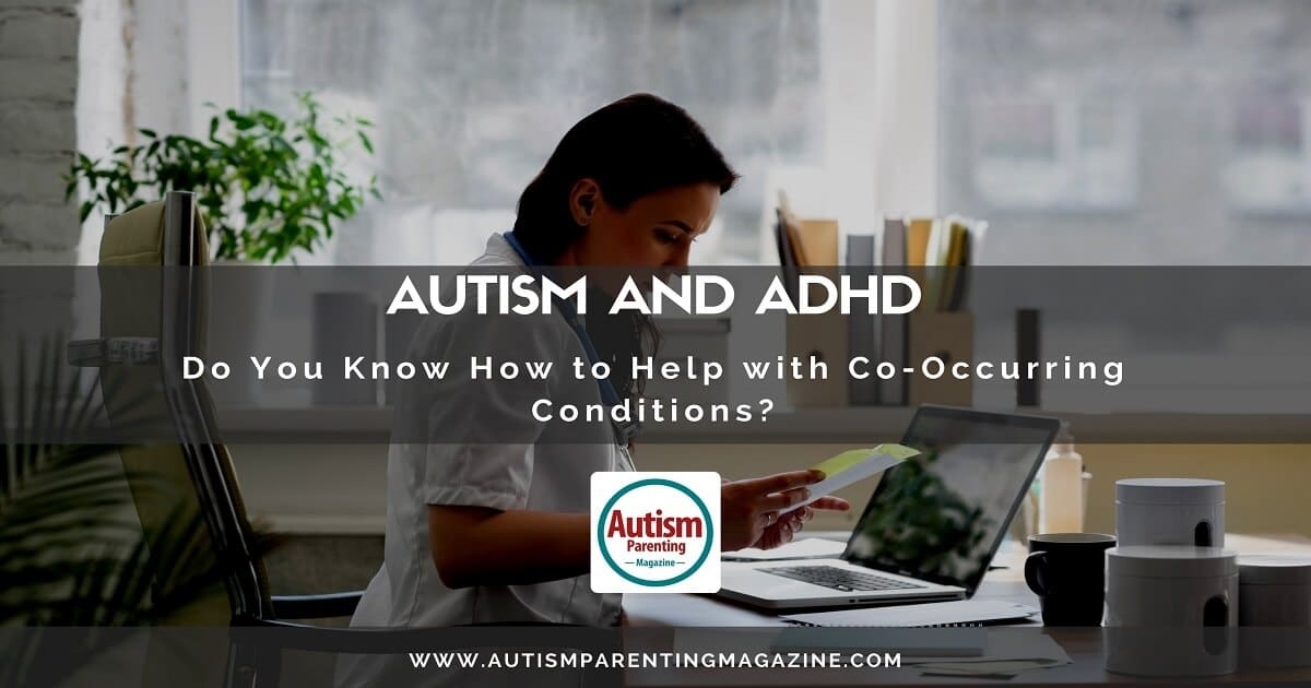 Autism and ADHD: Do You Know How to Help with Co-Occurring Conditions? http://www.autismparentingmagazine.com/autism-adhd-co-occurring-conditions