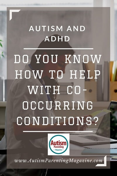 Autism and ADHD: Do You Know How to Help with Co-Occurring Conditions? https://www.autismparentingmagazine.com/autism-adhd-co-occurring-conditions