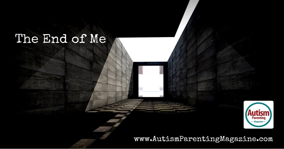 The End of Me https://www.autismparentingmagazine.com/the-end-of-me/