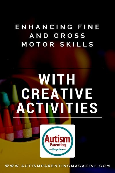 Enhancing Fine and Gross Motor Skills with Creative Activities https://www.autismparentingmagazine.com/enhancing-fine-gross-motor-skills-autism
