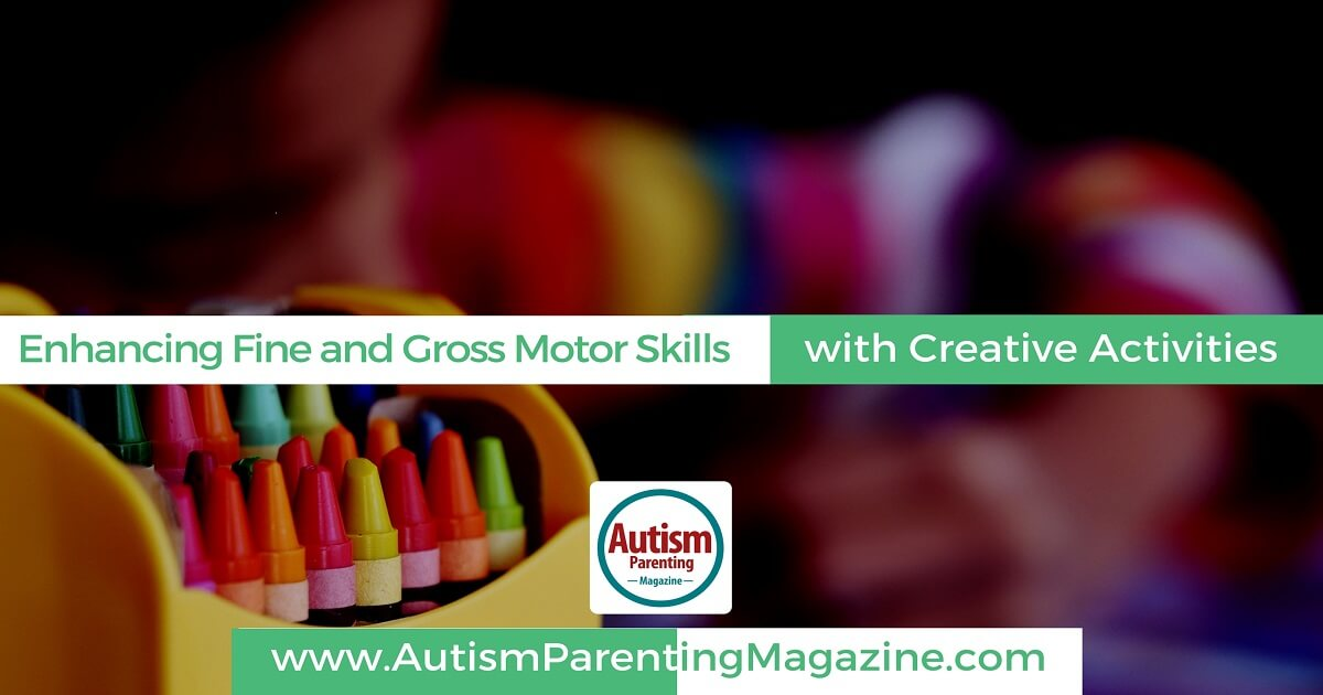 Enhancing Fine and Gross Motor Skills with Creative Activities http://www.autismparentingmagazine.com/enhancing-fine-gross-motor-skills-autism