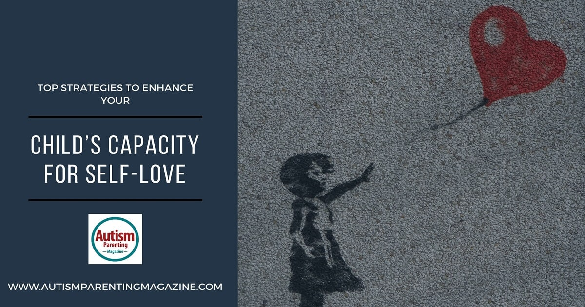 Top Strategies to Enhance Your Child's Capacity for Self-Love http://www.autismparentingmagazine.com/enhancing-self-love-strategies-autism