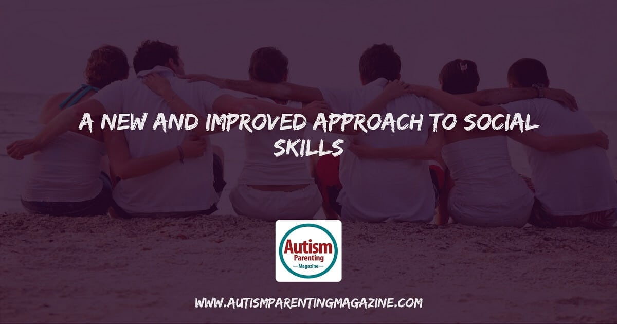 A New and Improved Approach to Social Skills https://www.autismparentingmagazine.com/social-skills-improved-approach-autism