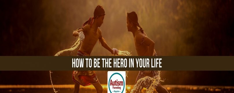 How To Be The Hero In Your Life