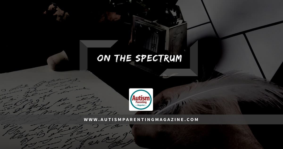 On The Spectrum http://www.autismparentingmagazine.com/on-the-spectrum-poem/