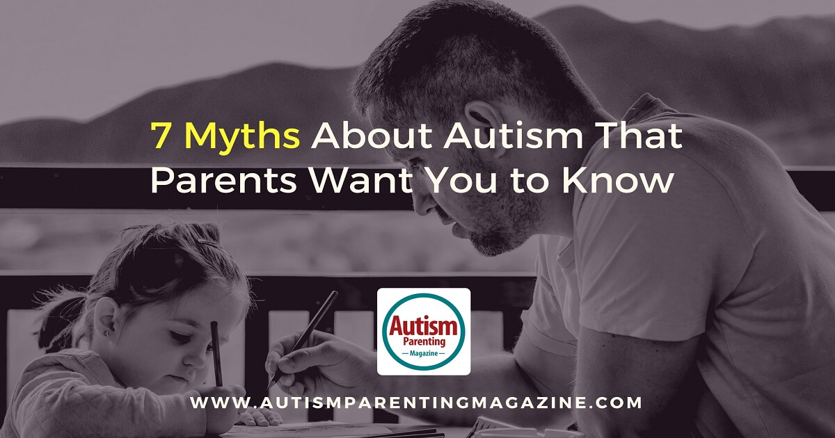 7 Myths About Autism That Parents Want You to Know https://www.autismparentingmagazine.com/7-parent-myths-about-autism/