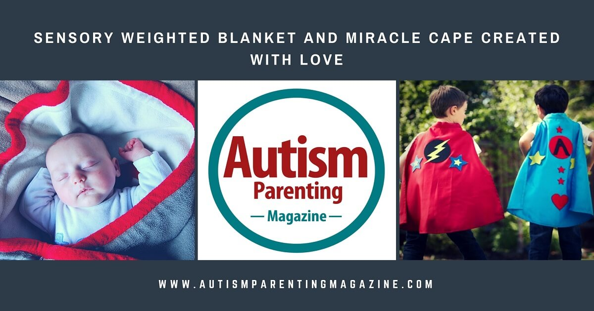 Sensory Weighted Blanket and Miracle Cape Created with Love http://www.autismparentingmagazine.com/sensory-weighted-blanket-autism/