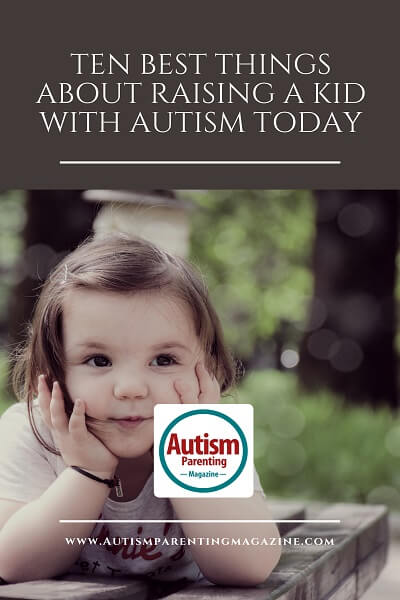 Ten Best Things About Raising a Kid With Autism Today http://www.autismparentingmagazine.com/ten-best-things-about-raising-autism-child