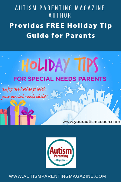 Autism Parenting Magazine Author Provides FREE Holiday Tip Guide for Parents https://www.autismparentingmagazine.com/holiday-tip-guide-for-parents/