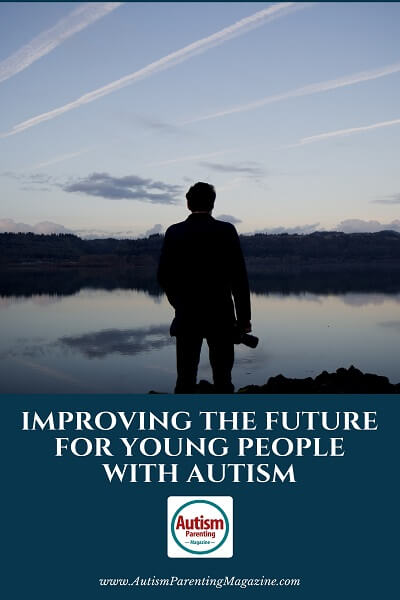 Improving the Future for Young People with Autism https://www.autismparentingmagazine.com/improving-the-future-for-young-people-with-autism